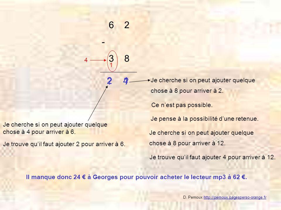 6 2 - 3 8. 4. 1. 2. 4. Je cherche si on peut ajouter quelque chose à 8 pour arriver à 2.