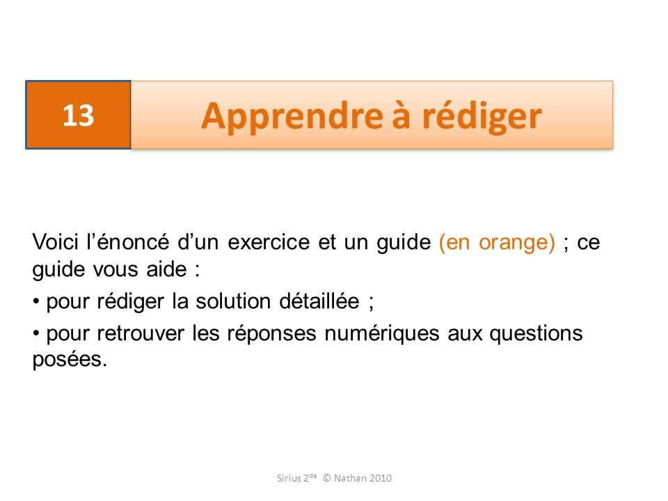 13 Apprendre à rédiger. Voici l'énoncé d'un exercice et un guide (en orange) ; ce guide vous aide :
