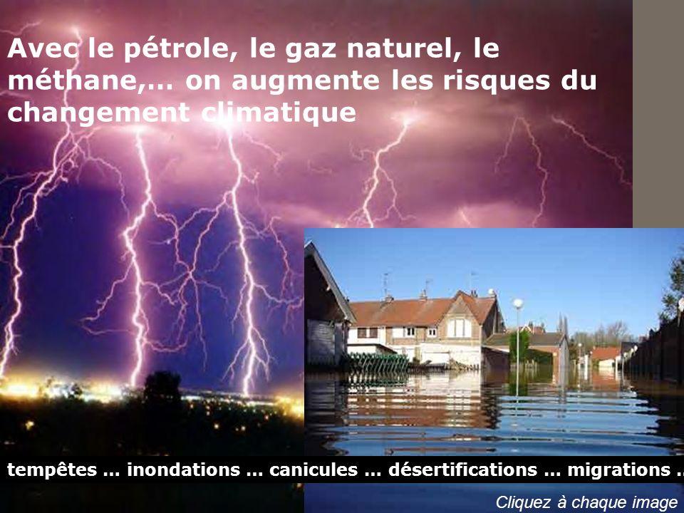 Avec le pétrole, le gaz naturel, le méthane,… on augmente les risques du changement climatique