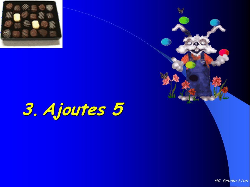 3. Ajoutes 5 MG Production