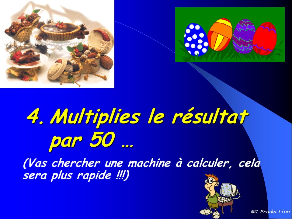 4. Multiplies le résultat par 50 …