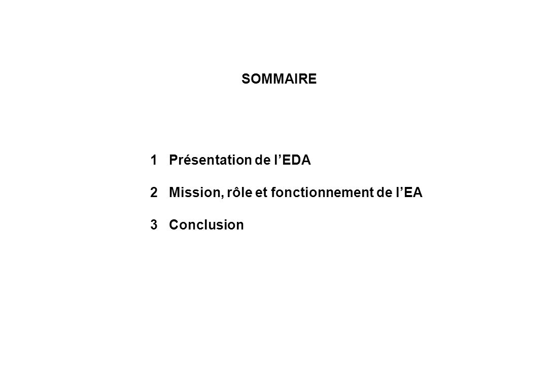 SOMMAIRE 1 Présentation de l'EDA 2 Mission, rôle et fonctionnement de l'EA 3 Conclusion