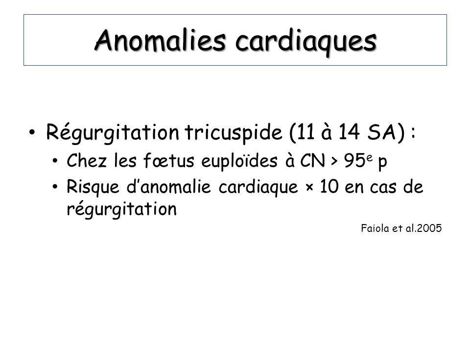 Anomalies cardiaques Régurgitation tricuspide (11 à 14 SA) :