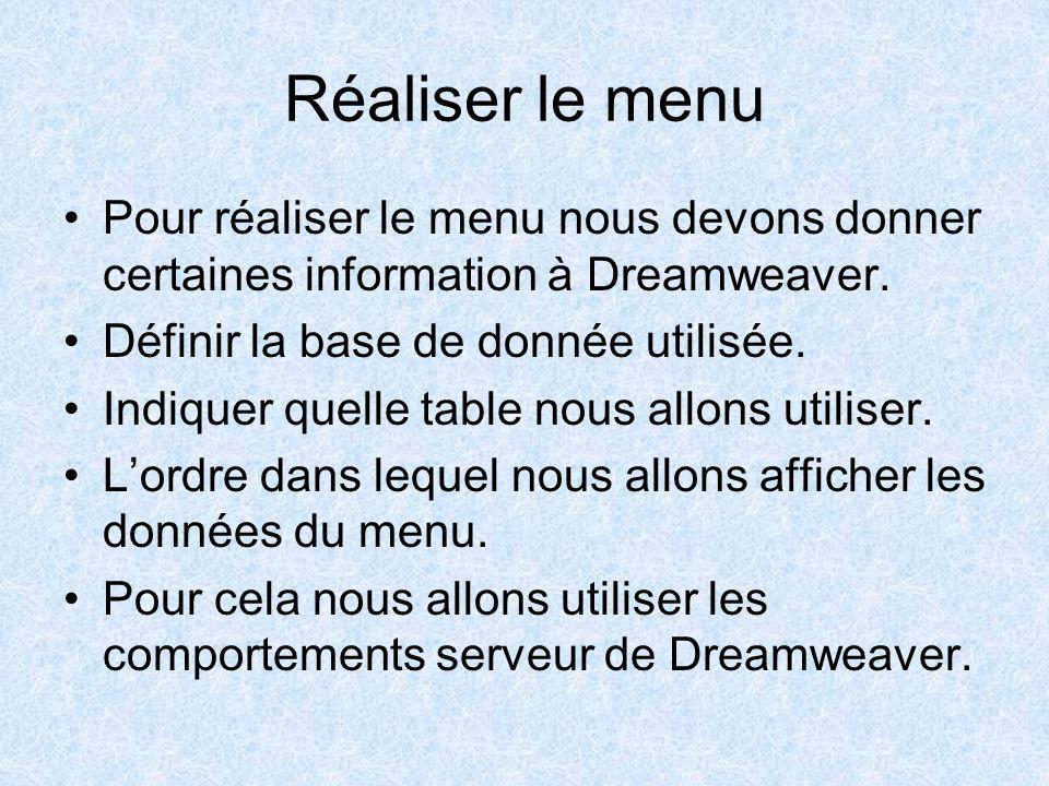 Réaliser le menu Pour réaliser le menu nous devons donner certaines information à Dreamweaver. Définir la base de donnée utilisée.
