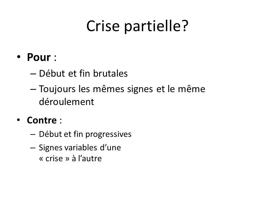 Crise partielle Pour : Début et fin brutales
