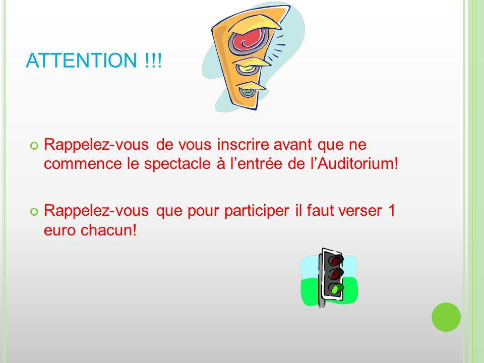 ATTENTION !!! Rappelez-vous de vous inscrire avant que ne commence le spectacle à l'entrée de l'Auditorium!
