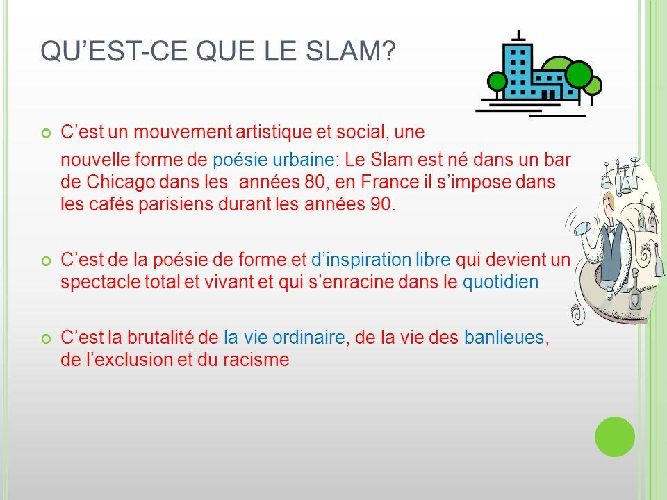 QU'EST-CE QUE LE SLAM C'est un mouvement artistique et social, une