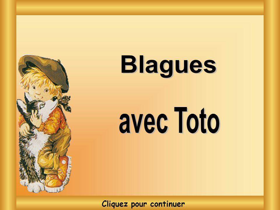 Blagues Blagues avec Toto avec Toto Cliquez pour continuer