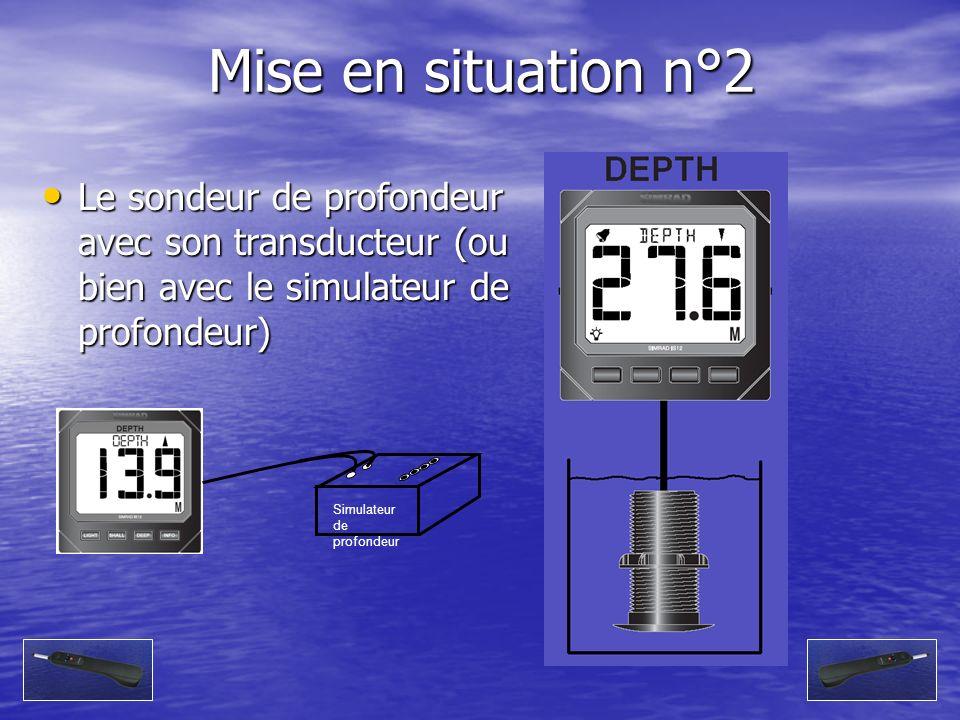 Mise en situation n°2 Le sondeur de profondeur avec son transducteur (ou bien avec le simulateur de profondeur)