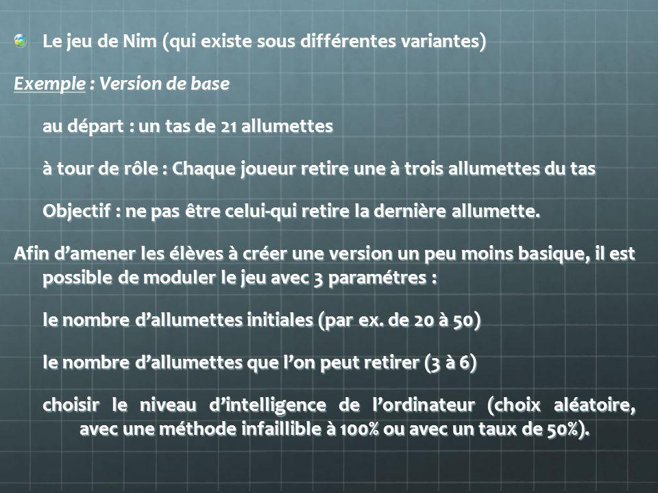 Le jeu de Nim (qui existe sous différentes variantes)