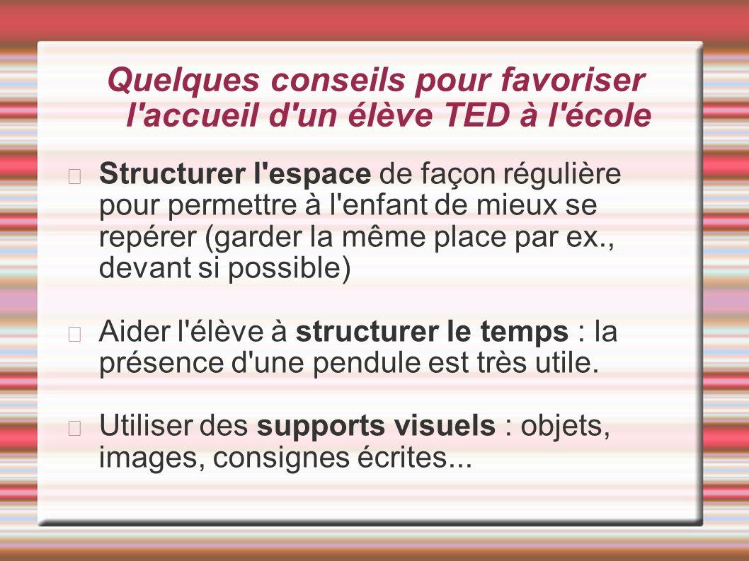 Quelques conseils pour favoriser l accueil d un élève TED à l école