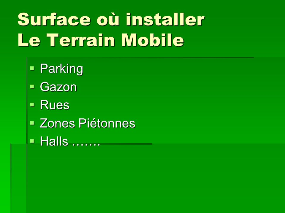 Surface où installer Le Terrain Mobile