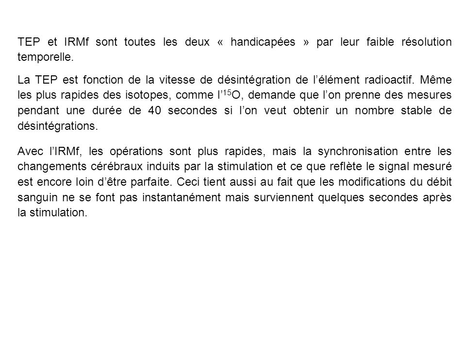 TEP et IRMf sont toutes les deux « handicapées » par leur faible résolution temporelle.