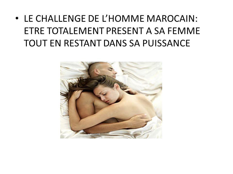 LE CHALLENGE DE L'HOMME MAROCAIN: ETRE TOTALEMENT PRESENT A SA FEMME TOUT EN RESTANT DANS SA PUISSANCE