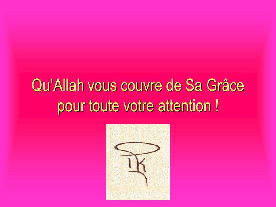 Qu'Allah vous couvre de Sa Grâce pour toute votre attention !