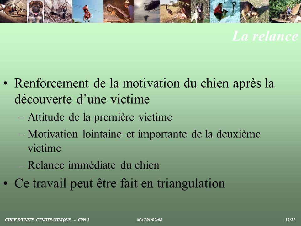 La relance Renforcement de la motivation du chien après la découverte d'une victime. Attitude de la première victime.