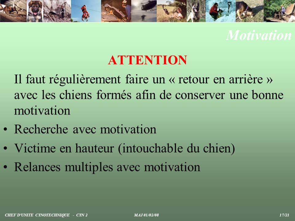 Motivation ATTENTION. Il faut régulièrement faire un « retour en arrière » avec les chiens formés afin de conserver une bonne motivation.