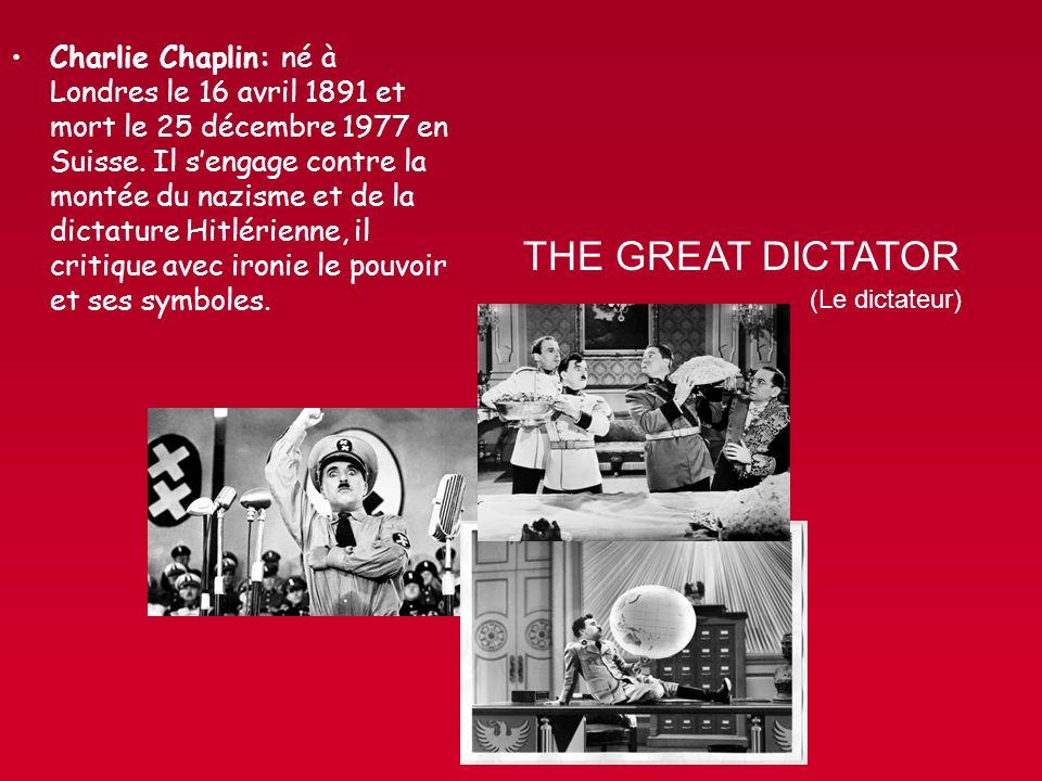 Charlie Chaplin: né à Londres le 16 avril 1891 et mort le 25 décembre 1977 en Suisse. Il s'engage contre la montée du nazisme et de la dictature Hitlérienne, il critique avec ironie le pouvoir et ses symboles.