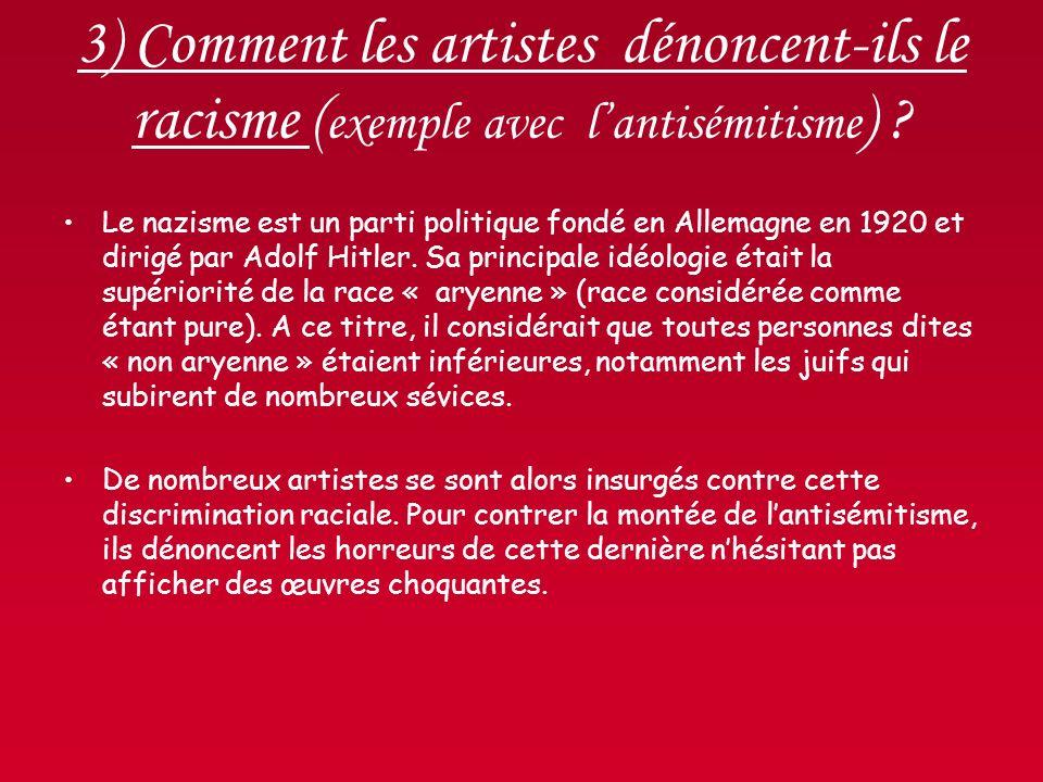3) Comment les artistes dénoncent-ils le racisme (exemple avec l'antisémitisme)