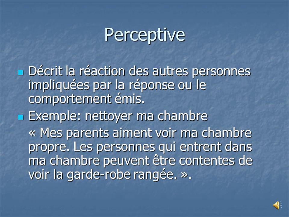 Perceptive Décrit la réaction des autres personnes impliquées par la réponse ou le comportement émis.