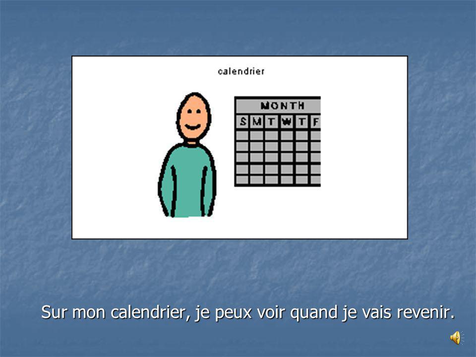 Sur mon calendrier, je peux voir quand je vais revenir.