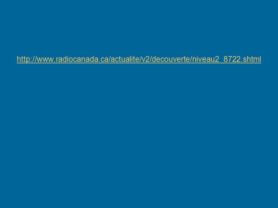 http://www.radiocanada.ca/actualite/v2/decouverte/niveau2_8722.shtml