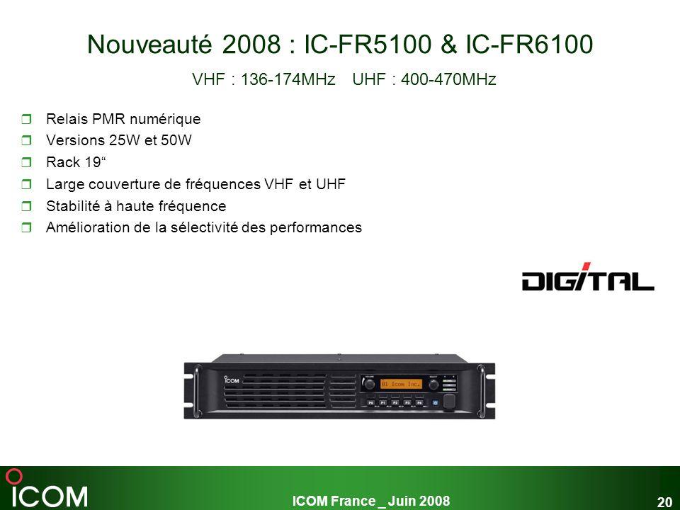 Nouveauté 2008 : IC-FR5100 & IC-FR6100 VHF : 136-174MHz UHF : 400-470MHz