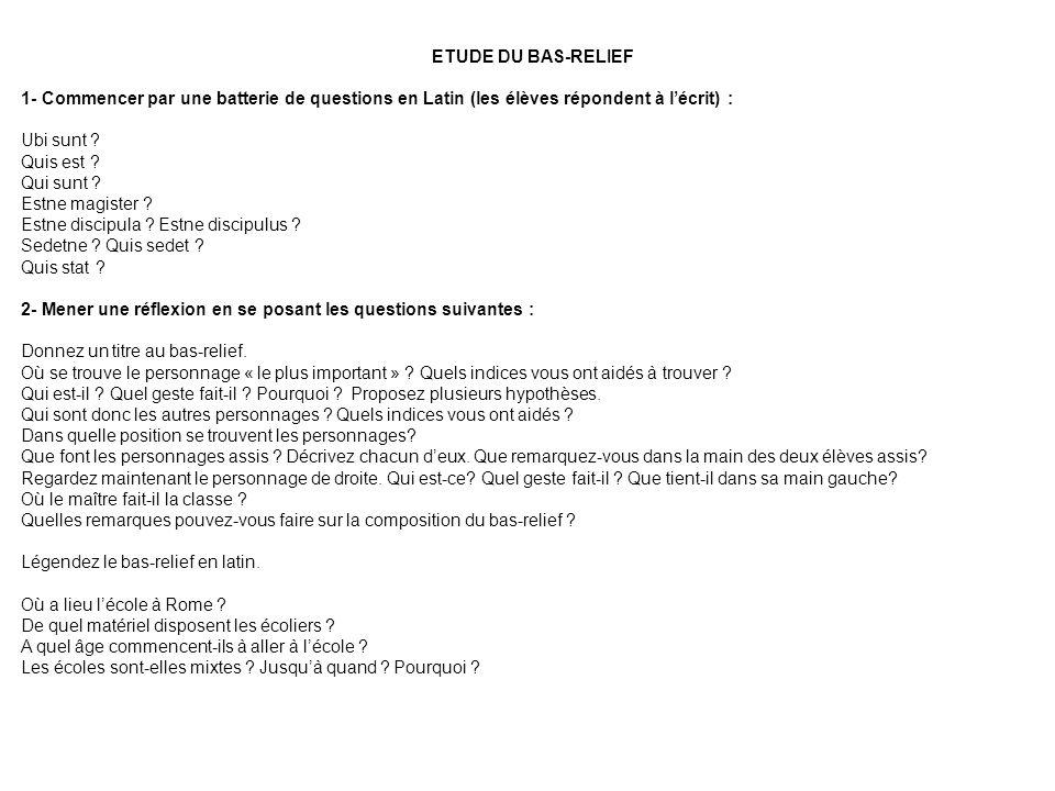 ETUDE DU BAS-RELIEF 1- Commencer par une batterie de questions en Latin (les élèves répondent à l'écrit) :