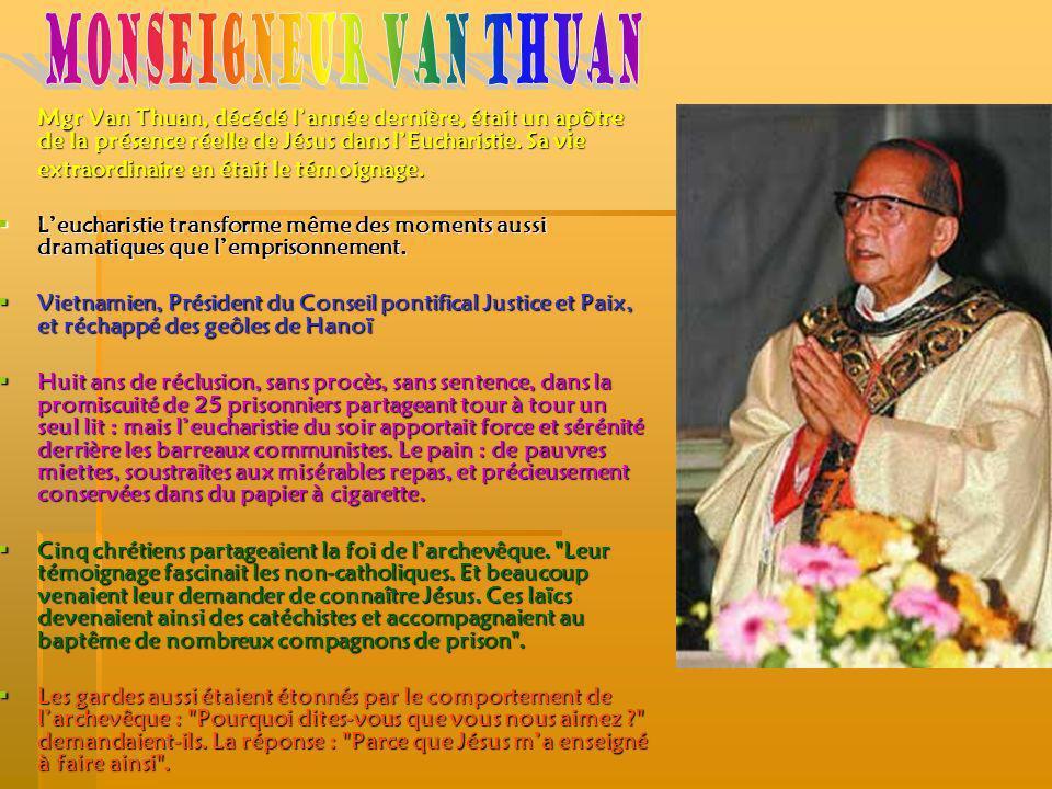 Monseigneur Van Thuan Mgr Van Thuan, décédé l'année dernière, était un apôtre de la présence réelle de Jésus dans l'Eucharistie. Sa vie.