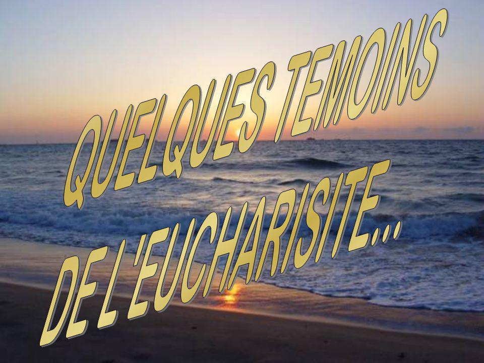 QUELQUES TEMOINS DE L EUCHARISITE...