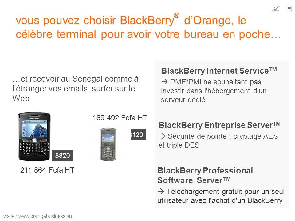   vous pouvez choisir BlackBerry® d'Orange, le célèbre terminal pour avoir votre bureau en poche…