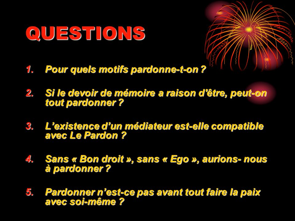 QUESTIONS Pour quels motifs pardonne-t-on