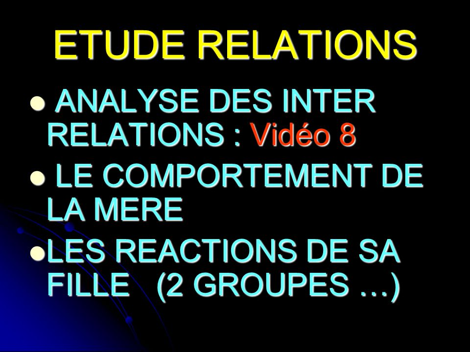 ETUDE RELATIONS ANALYSE DES INTER RELATIONS : Vidéo 8