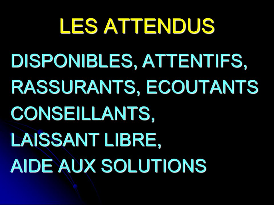 LES ATTENDUS DISPONIBLES, ATTENTIFS, RASSURANTS, ECOUTANTS