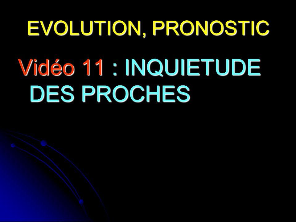 Vidéo 11 : INQUIETUDE DES PROCHES