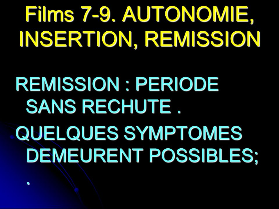 Films 7-9. AUTONOMIE, INSERTION, REMISSION