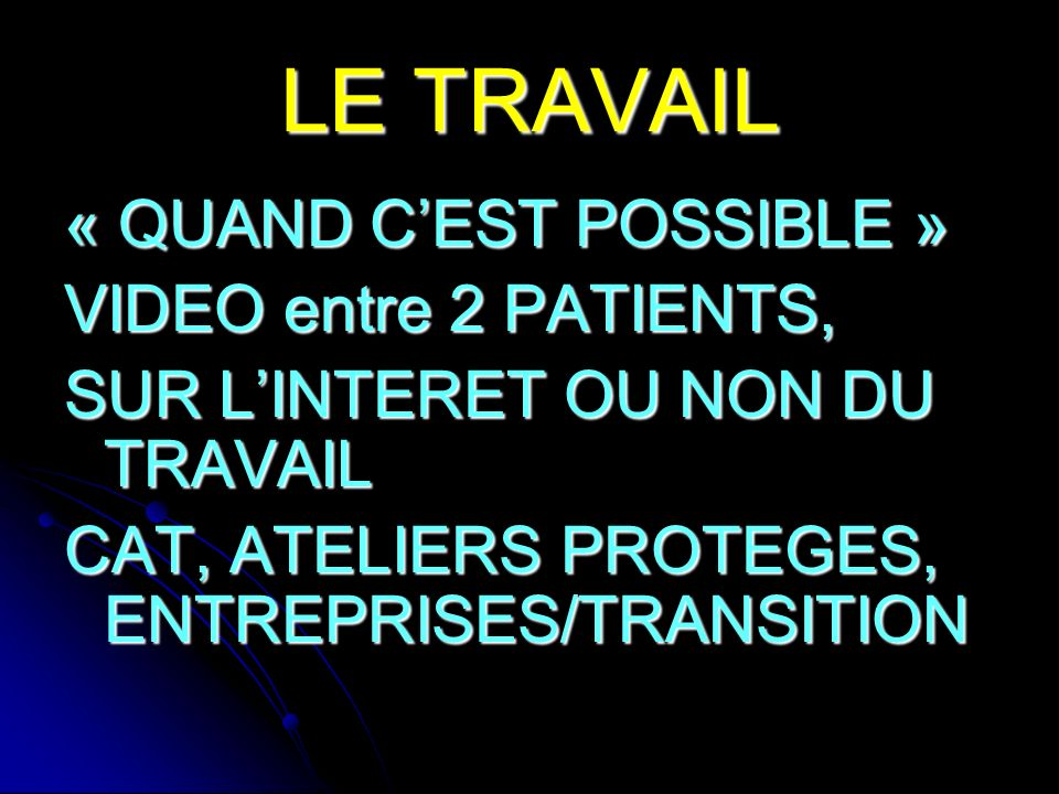LE TRAVAIL « QUAND C'EST POSSIBLE » VIDEO entre 2 PATIENTS,