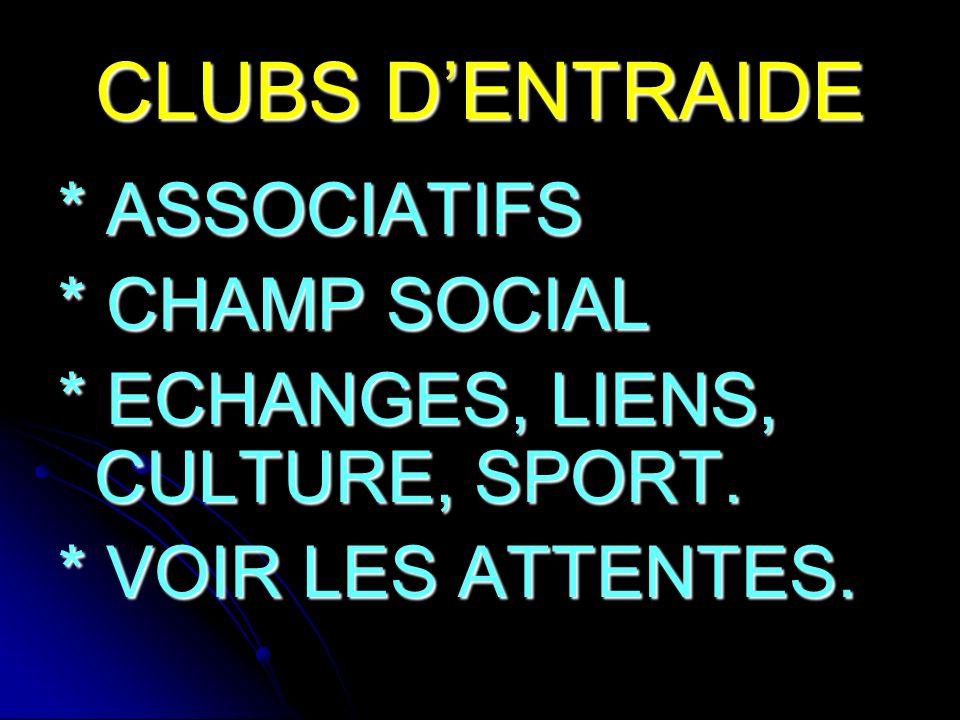 CLUBS D'ENTRAIDE * ASSOCIATIFS * CHAMP SOCIAL