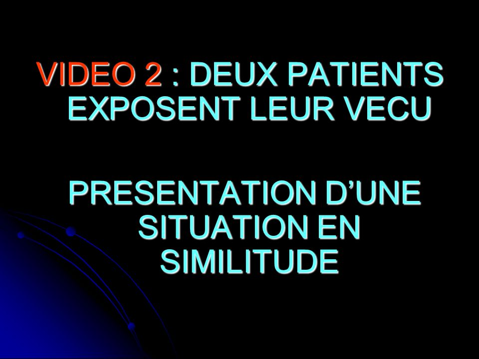 VIDEO 2 : DEUX PATIENTS EXPOSENT LEUR VECU