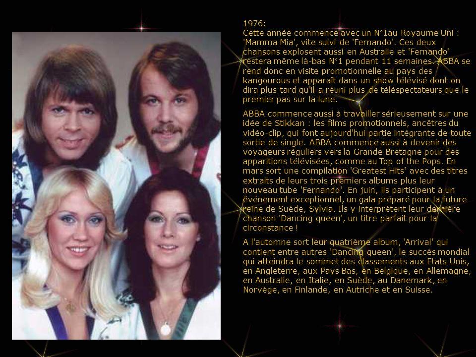 1976: Cette année commence avec un N°1au Royaume Uni : Mamma Mia , vite suivi de Fernando . Ces deux chansons explosent aussi en Australie et Fernando restera même là-bas N°1 pendant 11 semaines. ABBA se rend donc en visite promotionnelle au pays des kangourous et apparaît dans un show télévisé dont on dira plus tard qu il a réuni plus de téléspectateurs que le premier pas sur la lune.