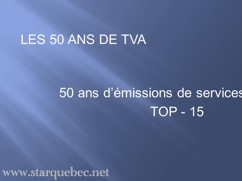 LES 50 ANS DE TVA 50 ans d'émissions de services TOP - 15