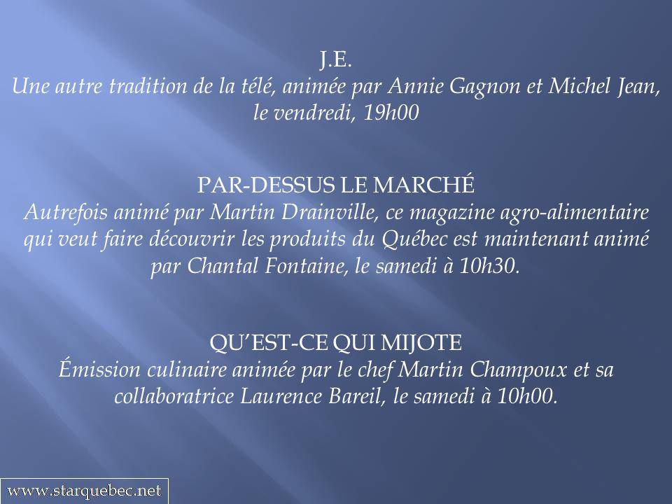 J.E. Une autre tradition de la télé, animée par Annie Gagnon et Michel Jean, le vendredi, 19h00. PAR-DESSUS LE MARCHÉ.