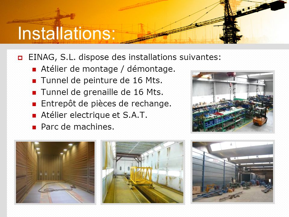 Installations: EINAG, S.L. dispose des installations suivantes: