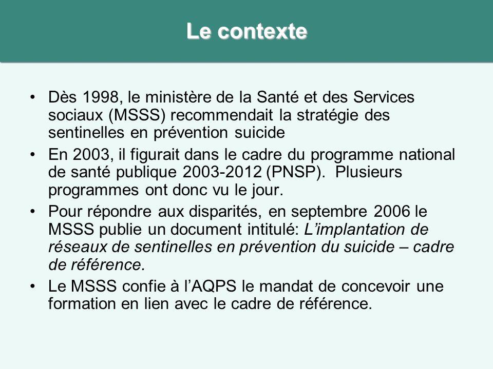 Le contexte Dès 1998, le ministère de la Santé et des Services sociaux (MSSS) recommendait la stratégie des sentinelles en prévention suicide.