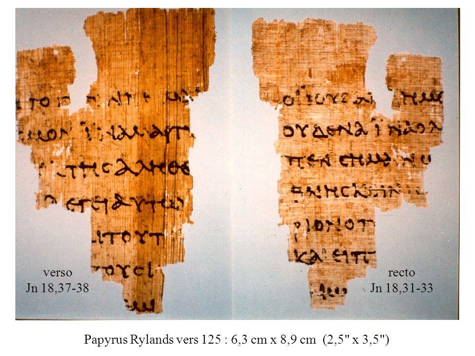 verso Jn 18,37-38 recto Jn 18,31-33 Papyrus Rylands vers 125 : 6,3 cm x 8,9 cm (2,5 x 3,5 )