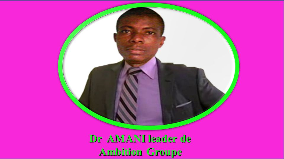Dr AMANI leader de Ambition Groupe