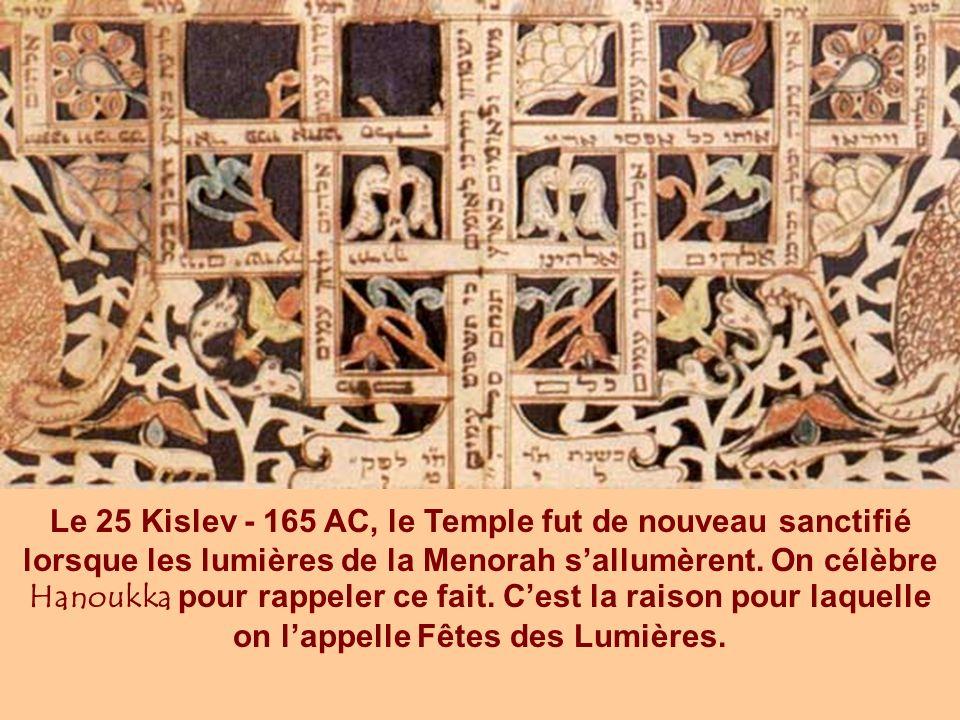 Le 25 Kislev - 165 AC, le Temple fut de nouveau sanctifié lorsque les lumières de la Menorah s'allumèrent.