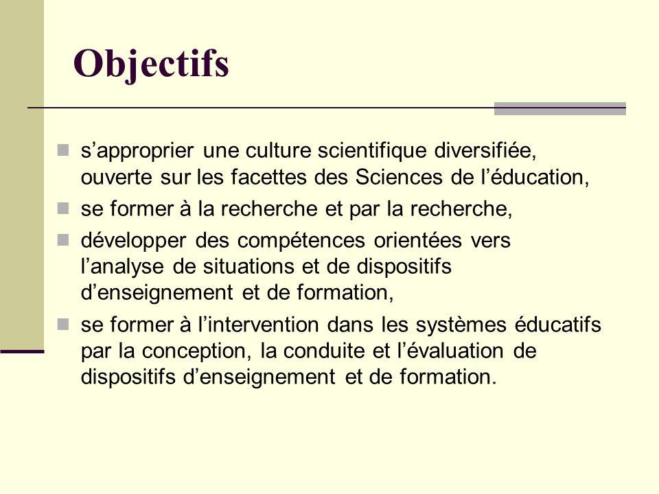 Objectifs s'approprier une culture scientifique diversifiée, ouverte sur les facettes des Sciences de l'éducation,