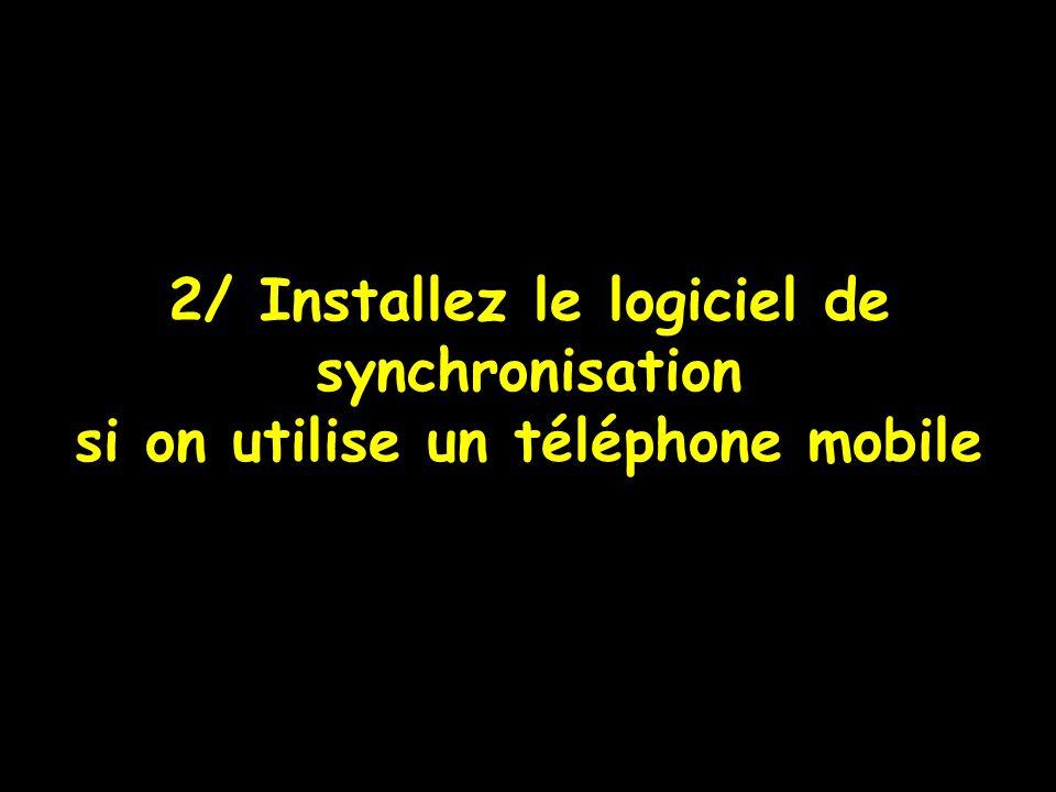 2/ Installez le logiciel de synchronisation si on utilise un téléphone mobile