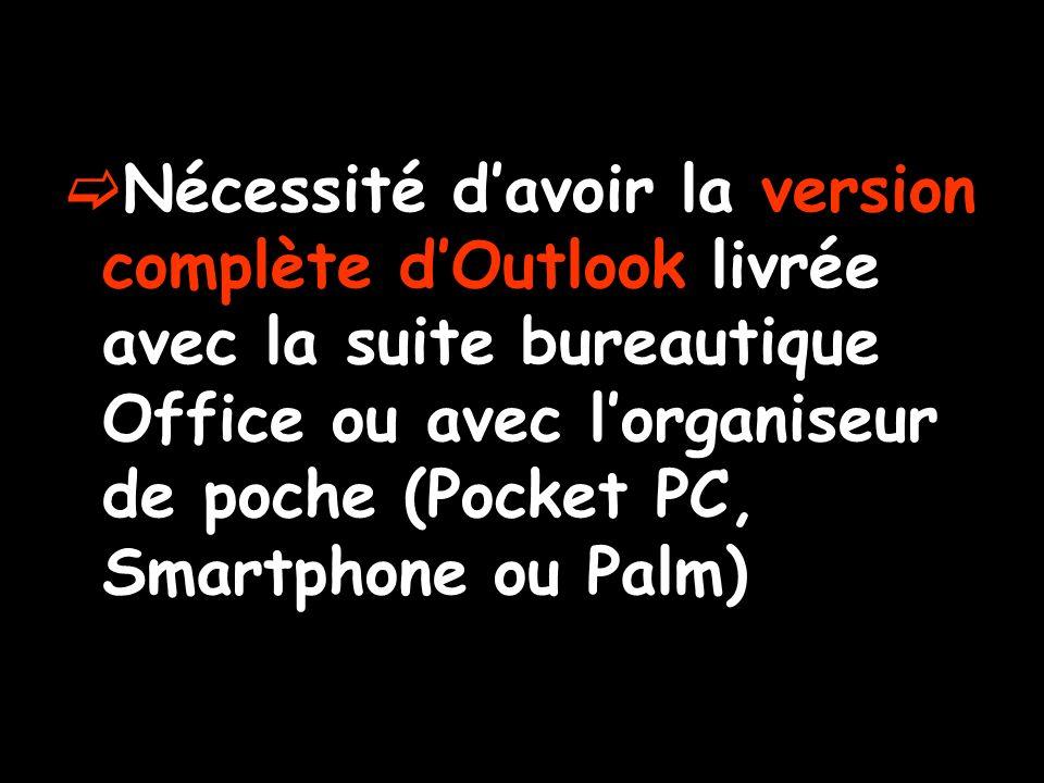 Nécessité d'avoir la version complète d'Outlook livrée avec la suite bureautique Office ou avec l'organiseur de poche (Pocket PC, Smartphone ou Palm)